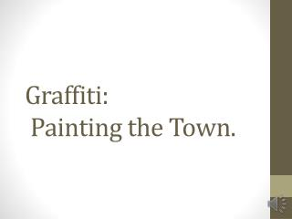 Graffiti: Painting the Town.