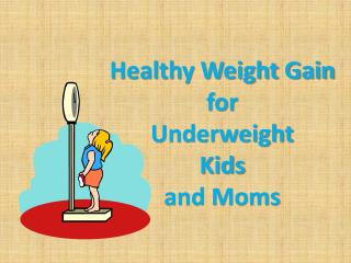 Healthy Weight Gain  for  Underweight  Kids  and Moms