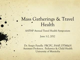 Mass Gatherings & Travel Health AATHP Annual Travel Health Symposium June 1-2, 2012