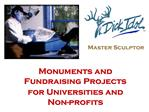 Monuments and Fundraising Projects for Universities and Non-profits