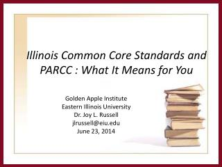 Illinois Common Core Standards and PARCC : What It Means for You