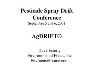 Pesticide Spray Drift Conference September 5 and 6, 2001 AgDRIFT®