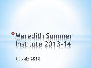 Meredith Summer Institute 2013-14 31 July 2013