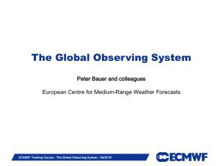 The Global Observing System  Peter Bauer and colleagues  European Centre for Medium-Range Weather Forecasts