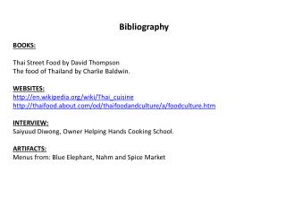 Bibliography BOOKS: Thai Street  F ood by David Thompson The food of Thailand by Charlie Baldwin.
