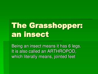 The Grasshopper:              an insect