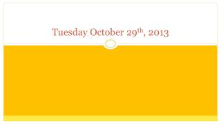 Tuesday October  29 th ,  2013
