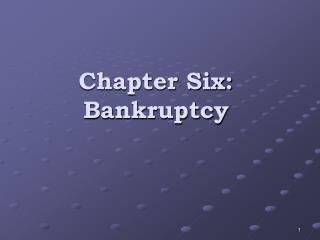 Chapter Six:  Bankruptcy