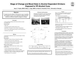 Stage of Change and Mood State in Alcohol Dependent Drinkers                Exposed to VR Alcohol Cues Amy C. Traylor, M