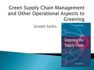 Green Supply Chain Management and Other Operational Aspects to Greening