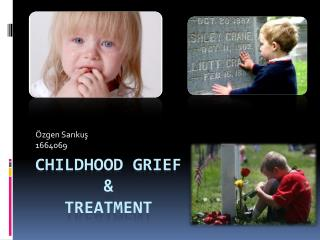 Childhood grief         &     Treatment