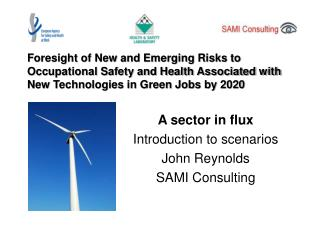 A sector in flux Introduction to scenarios John Reynolds SAMI Consulting