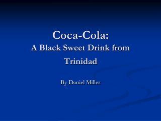 Coca-Cola: A Black Sweet Drink from Trinidad
