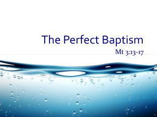 The Perfect Baptism