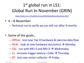 1 st  global run in LS1:   Global  Run In November (GRIN)