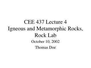 CEE 437 Lecture 4 Igneous and Metamorphic Rocks, Rock Lab
