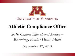 Athletic Compliance Office 2010 Coaches Educational Session – Recruiting, Practice Hours, Meals