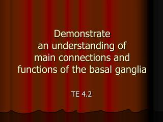 Demonstrate  an understanding of  main connections and functions of the basal ganglia