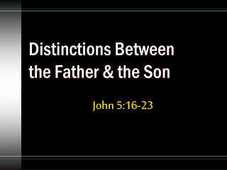 Distinctions Between      the Father & the Son