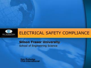 ELECTRICAL SAFETY COMPLIANCE Simon Fraser University School of Engineering Science