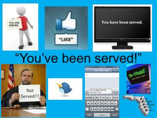"""""""You've been served!"""""""