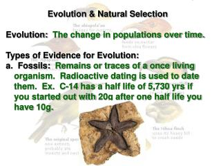 Evolution & Natural Selection Evolution:   The change in populations over time.