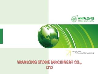 WANLONG STONE MACHINERY CO., LTD