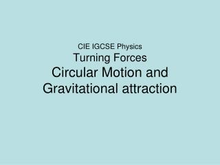 CIE IGCSE  Physics  Turning Forces Circular Motion and Gravitational attraction