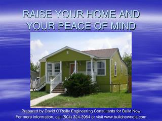 RAISE YOUR HOME AND YOUR PEACE OF MIND