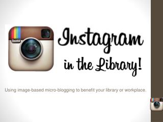 Using image-based micro-blogging to benefit your library or workplace.
