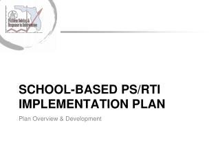 SCHOOL-BASED PS/RTI IMPLEMENTATION PLAN