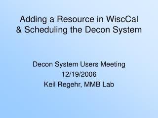 Adding a Resource in WiscCal & Scheduling the Decon System