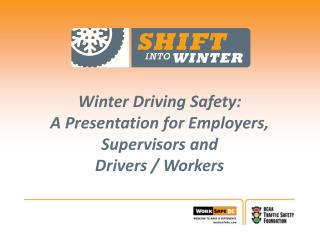 Winter Driving Safety:  A Presentation for Employers, Supervisors and  Drivers / Workers