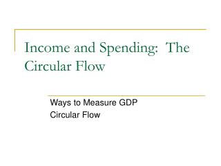 Income and Spending:  The Circular Flow