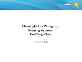 Meaningful Use Workgroup Deeming Subgroup Paul Tang, Chair