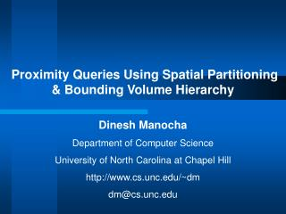 Proximity Queries Using Spatial Partitioning & Bounding Volume Hierarchy Dinesh Manocha