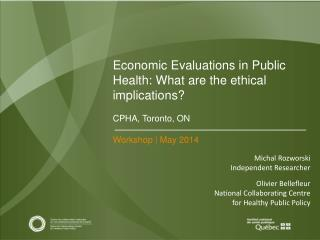 Economic Evaluations in Public Health: What are the ethical implications? CPHA, Toronto, ON