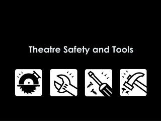 Theatre Safety and Tools