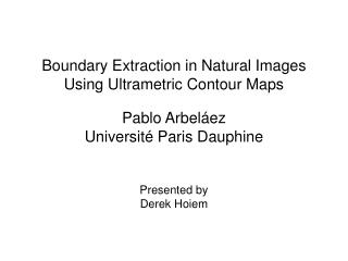 Boundary Extraction in Natural Images Using Ultrametric Contour Maps
