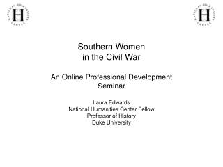 Southern Women in the Civil War An Online Professional Development Seminar Laura Edwards