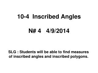 10-4  Inscribed Angles N# 4   4/9/2014