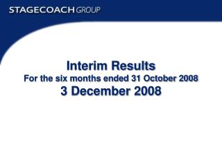 Interim Results For the six months ended 31 October 2008 3 December 2008