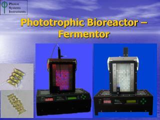Phototrophic Bioreactor – Fermentor