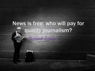 News is free: who will pay for quality journalism?