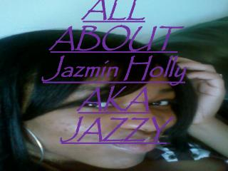 ALL ABOUT  Jazmin  Holly  AKA JAZZY