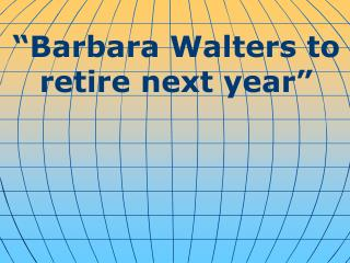 """Barbara Walters to retire next year"""