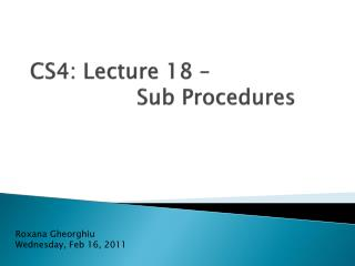 CS4: Lecture  18  – 		Sub Procedures