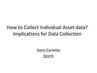 How to Collect Individual  A sset data? Implications for Data Collection