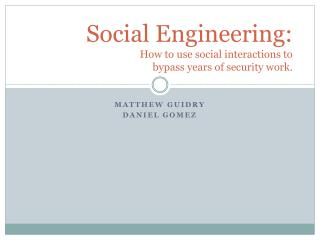 Social Engineering: How to use social interactions to  bypass  years  of security  work .