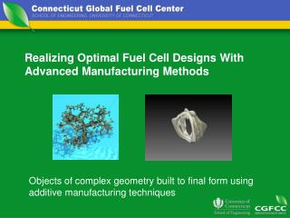 Realizing Optimal Fuel Cell Designs With Advanced Manufacturing Methods